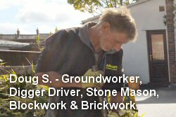 Doug S. - Groundworker, Digger Driver, Stone Mason, Blockwork and Brickwork